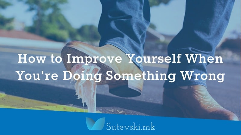 How to Improve Yourself When You're Doing Something Wrong
